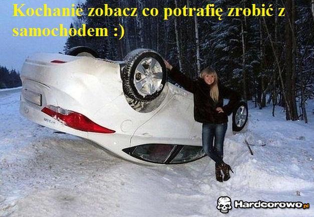 Kochanie zobacz co potrafię zrobić z samochodem :)  - 1