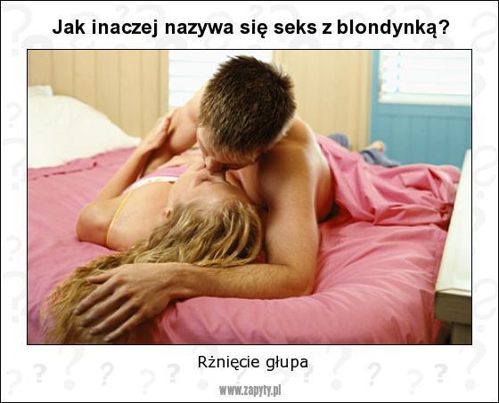 Jak inaczej nazywa się seks z blondynką? - 1
