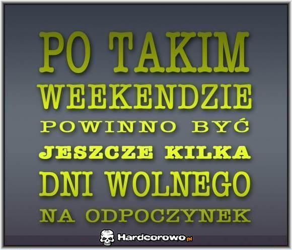 Po takim weekendzie... - 1